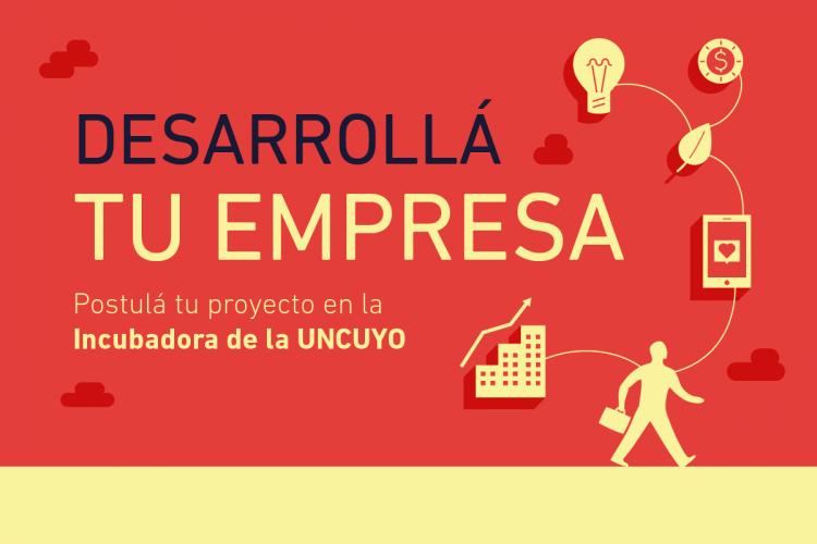 Desarrollá tu empresa, nueva convocatoria de la Incubadora de Empresas de la UNCuyo