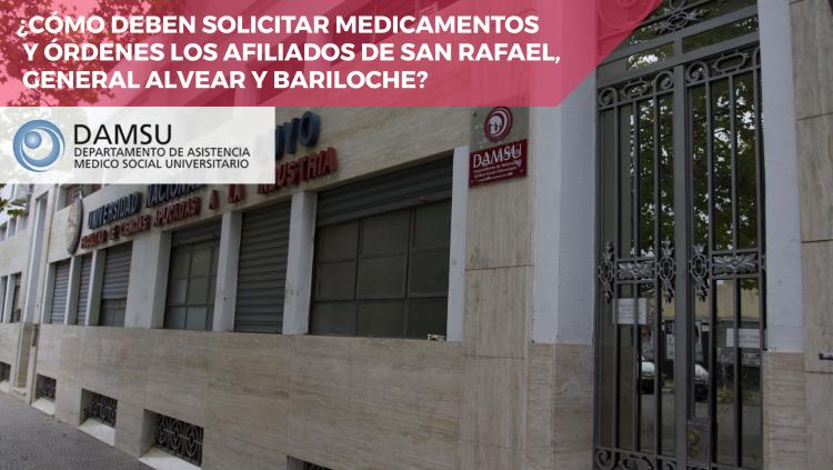 DAMSU ¿CÓMO DEBEN SOLICITAR MEDICAMENTOS Y ÓRDENES LOS AFILIADOS DE SAN RAFAEL, GENERAL ALVEAR Y BARILOCHE?