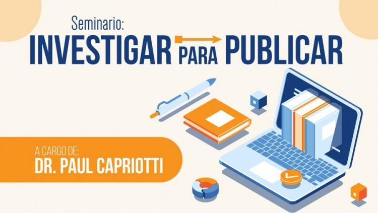 """Nueva edición del Seminario: """"Investigar para publicar"""". A cargo del Dr. Paul Capriotti"""