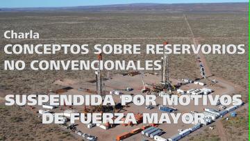 Charla: Conceptos Sobre Reservorios NO Convencionales (SUSPENDIDA)