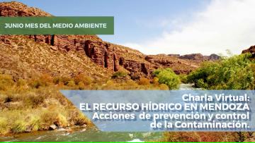 Charla Virtual:  EL RECURSO HÍDRICO EN MENDOZA   Acciones  de prevención y control  de la Contaminación.