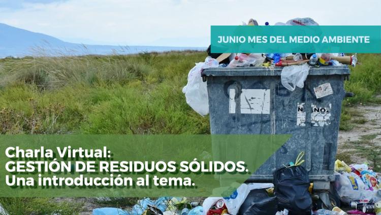 Charla Virtual: GESTIÓN DE RESIDUOS SÓLIDOS. Una introducción al tema.