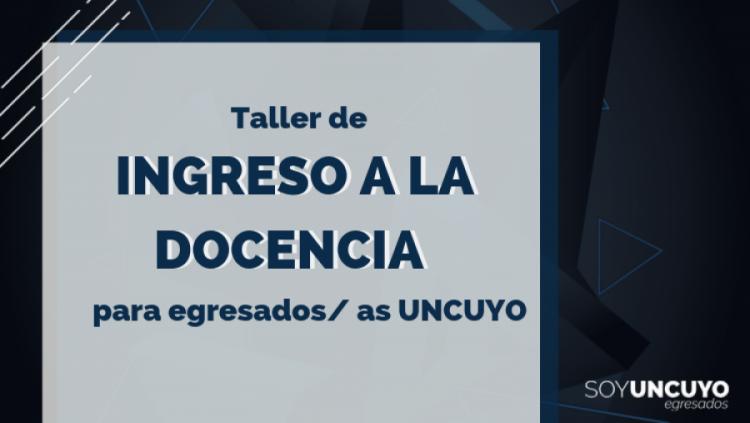Taller Ingreso a la Docencia para egresados/as UNCUYO
