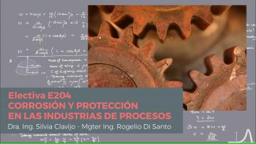 """Electiva E-204 """"CORROSIÓN Y PROTECCIÓN  EN LAS INDUSTRIAS DE PROCESOS"""""""