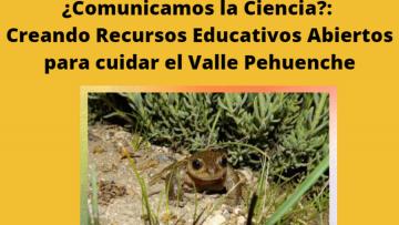 E208 - ¿Comunicamos la Ciencia?: Creando Recursos Educativos Abiertos para cuidar el Valle Pehuenche