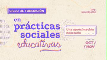 Inscripciones abiertas para el Ciclo de Formación en Prácticas Sociales Educativas
