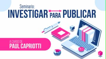 """Seminario: """"Investigar para publicar"""". A cargo del Dr. Paul Capriotti"""