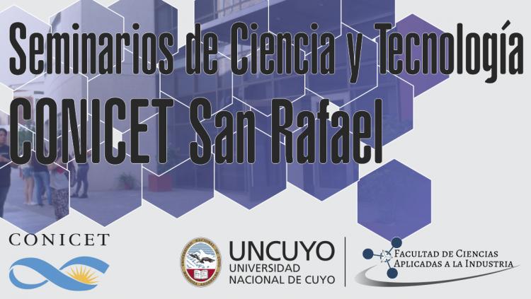"""Seminarios CONICET San Rafael - """"Organizados por la FCAI UNCuyo"""""""
